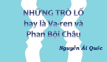 Phân tích truyện ngắn Những trò lố hay là Va-ren và Phan Bội Châu của Nguyễn Ái Quốc